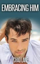 Embracing Him - Men of Law, #3 ebook by Chad Lane