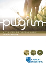Pilgrim - A Course for the Christian Journey - Church and Kingdom ebook by Stephen Cottrell,Steven Croft