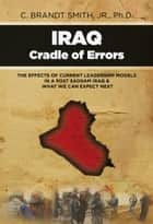 Iraq Cradle of Errors ebook by Dr. C. Brandt Smith, Jr.