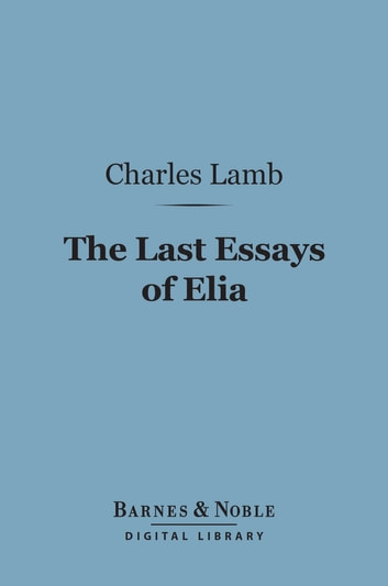 The Last Essays of Elia (Barnes & Noble Digital Library) ebook by Charles Lamb