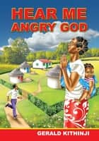 Hear Me Angry God ebook by Gerald Kithinji