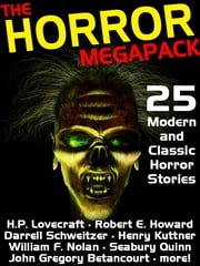 The Horror Megapack - 25 Classic and Modern Horror Stories ebook by H. P. Lovecraft, Robert E. Howard