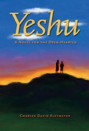 YESHU: A Novel for the Open-Hearted ebook by Charles David Kleymeyer