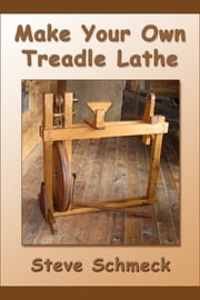 Make Your Own Treadle Lathe ebook by Steve Schmeck