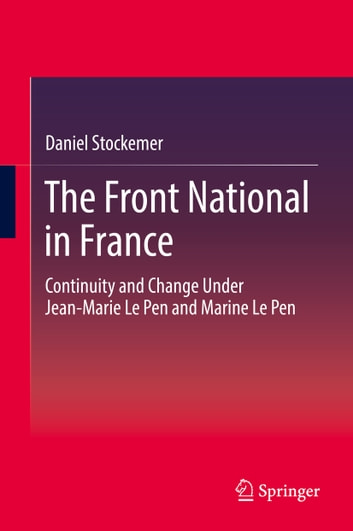 The Front National in France - Continuity and Change Under Jean-Marie Le Pen and Marine Le Pen ebook by Daniel Stockemer