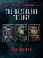 The Razorland Trilogy - Enclave, Outpost, Horde ebook by Ann Aguirre