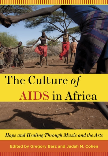 The Culture of AIDS in Africa - Hope and Healing Through Music and the Arts ebook by