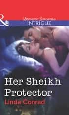Her Sheikh Protector (Mills & Boon Intrigue) ebook by Linda Conrad