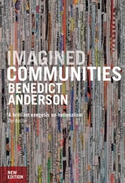 Imagined Communities - Reflections on the Origin and Spread of Nationalism ebook by Benedict Anderson