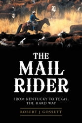 The Mail Rider - From Kentucky to Texas, the Hard Way ebook by Robert J Gossett