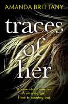 Traces of Her: An utterly gripping psychological thriller with a twist you'll never see coming ebook by