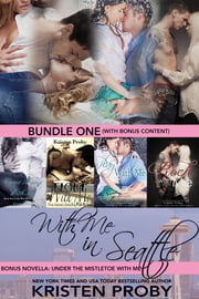 With Me In Seattle Bundle One ebook by Kristen Proby