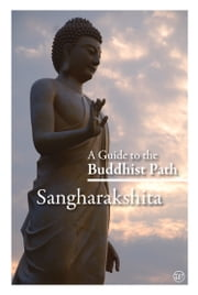 A Guide to the Buddhist Path ebook by Sangharakshita