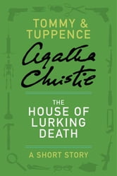 The House of Lurking Death - A Tommy & Tuppence Adventure ebook by Agatha Christie