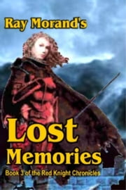 Lost Memories: Book 3 of the Red Knight Chronicles ebook by Ray Morand