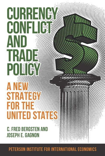 Currency Conflict and Trade Policy - A New Strategy for the United States ebook by C. Fred Bergsten,Joseph Gagnon