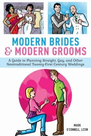 Modern Brides & Modern Grooms - A Guide to Planning Straight, Gay, and Other Nontraditional Twenty-First-Century Weddings ebook by Liza Monroy,Mark O'Connell, LCSW