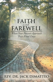 Faith and Farewell - When Your Parents Approach Their Final Days ebook by Rev. Dr. Jack DiMatteo