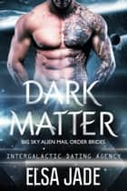 Dark Matter - Intergalactic Dating Agency ebook by