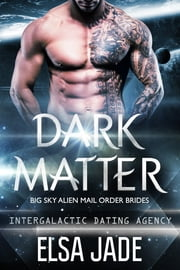 Dark Matter - Intergalactic Dating Agency ebook by Elsa Jade