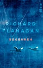 Begehren - Roman ebook by Richard Flanagan, Peter Knecht