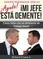 ¡Ayuda! ¡Mi Jefe Está Demente! ebook by Richard G Lowe Jr