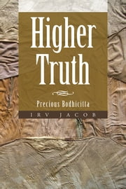 Higher Truth - Precious Bodhicitta ebook by Irv Jacob