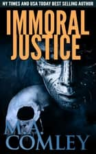 Immoral Justice ebook by M A Comley