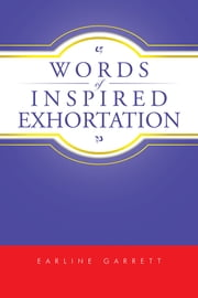 Words of Inspired Exhortation ebook by Earline Garrett