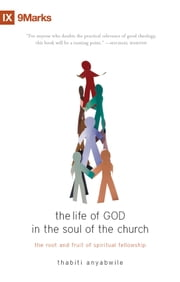 The Life of God in the Soul of the Church ebook by Thabiti Anyabwile