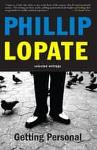 Getting Personal ebook by Philip Lopate