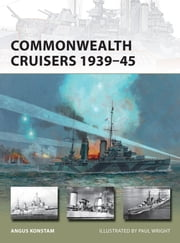 Commonwealth Cruisers 1939?45 ebook by Angus Konstam,Mr Paul Wright