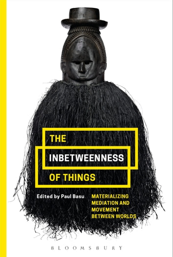 The Inbetweenness of Things - Materializing Mediation and Movement between Worlds ebook by