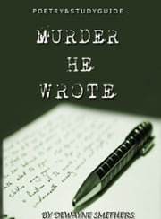 Murder He Wrote | Poetry & Study Guide ebook by Dewayne Smithers