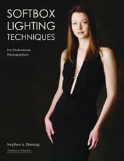 Softbox Lighting Techniques for Professional Photographers ebook by Dantzig, Stephen A.
