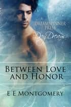 Between Love and Honor ebook by E E Montgomery