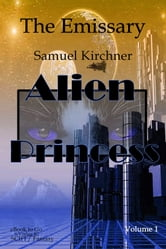 ALIEN PRINCESS (Vol.1) - The Emissary ebook by Samuel Kirchner