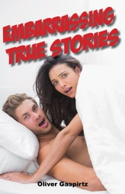 Embarrassing True Stories ebook by Oliver Gaspirtz