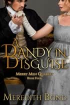 A Dandy in Disguise - A Traditional Regency Romance ebook by Meredith Bond