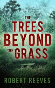 The Trees Beyond the Grass ebook by Robert Reeves