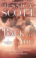 Back to You - A Coming Home Novel ebook by Jessica Scott