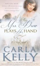 Mrs. Drew Plays Her Hand ebook by Carla Kelly