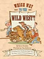 Which Way to the Wild West? - Everything Your Schoolbooks Didn't Tell You About Westward Expansion ebook by