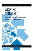 Winning Airlines - Productivity and Cost Competitiveness of the World's Major Airlines ebook by Tae Hoon Oum, Chunyan Yu