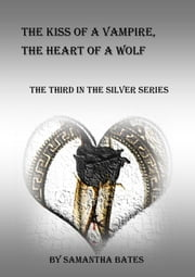 The Kiss of a Vampire, the Heart of a Wolf ebook by Samantha Bates