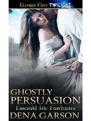 Ghostly Persuasion ebook by Dena Garson