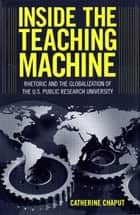 Inside the Teaching Machine ebook by Catherine Chaput