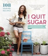 I Quit Sugar - Your Complete 8-Week Detox Program and Cookbook ebook by Sarah Wilson