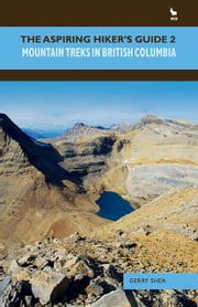 The Aspiring Hiker's Guide 2 - Mountain Treks in British Columbia ebook by Gerry Shea