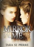 Mirror Me ebook by Tara St. Pierre